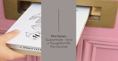 Mini Series: Quarantreats - Send A Thoughtful Gift This Summer