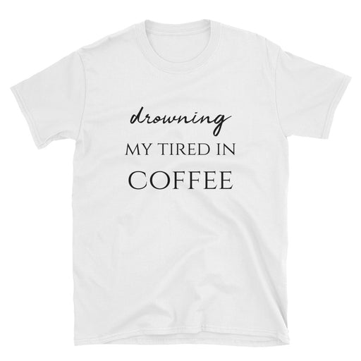 Drowning My Tired In Coffee Short-Sleeve T-Shirt