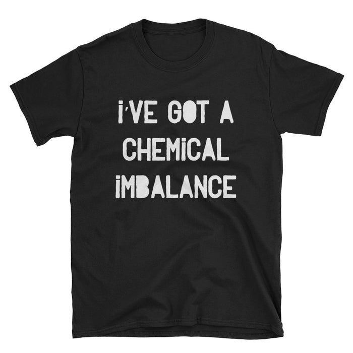 I've Got A Chemical Imbalance Short-Sleeve T-Shirt Mental Health/ Brain