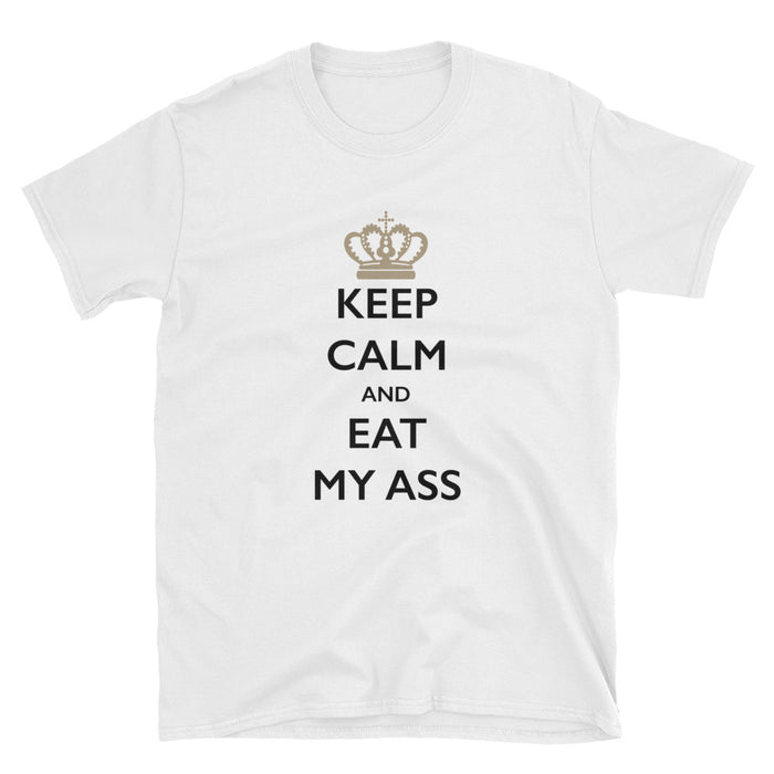 Keep Calm and at My Ass Short-Sleeve T-Shirt