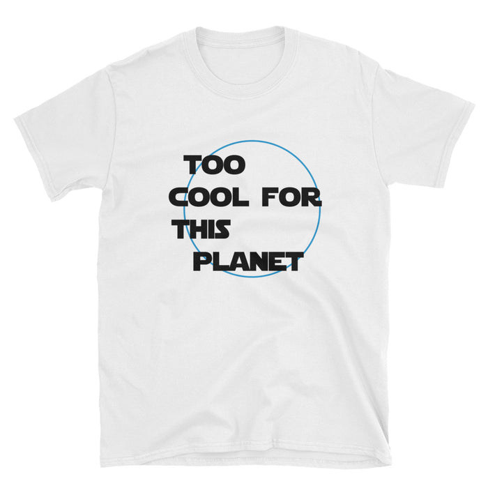 Too Cool For This Planet Short-Sleeve T-Shirt