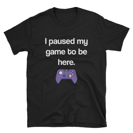 I Paused My Game Short-Sleeve T-Shirt