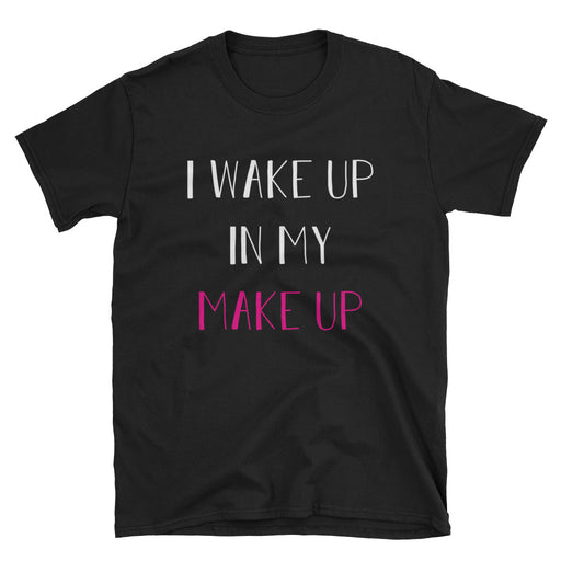 I Wake Up in My Make Up Short-Sleeve T-Shirt