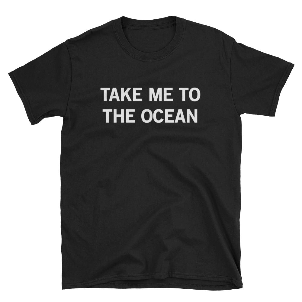 Take Me To The Ocean Short-Sleeve T-Shirt