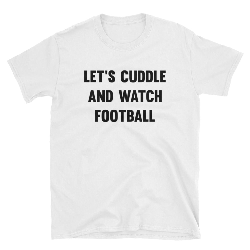 Let's Cuddle and Watch Football Short-Sleeve T-Shirt