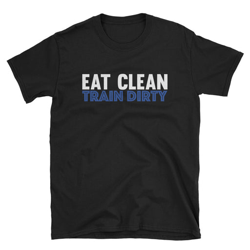 Eat Clean Train Dirty Short-Sleeve T-Shirt