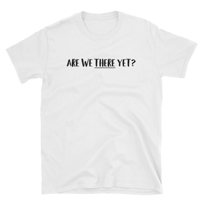 Are We There Yet? Short-Sleeve T-Shirt