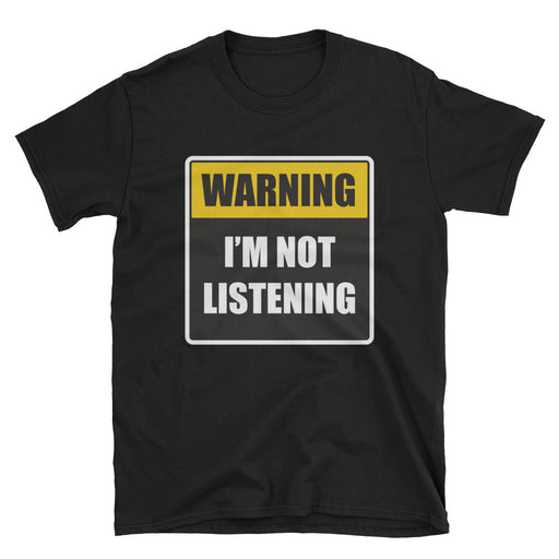 Warning I'm Not Listening Short Sleeve T-Shirt