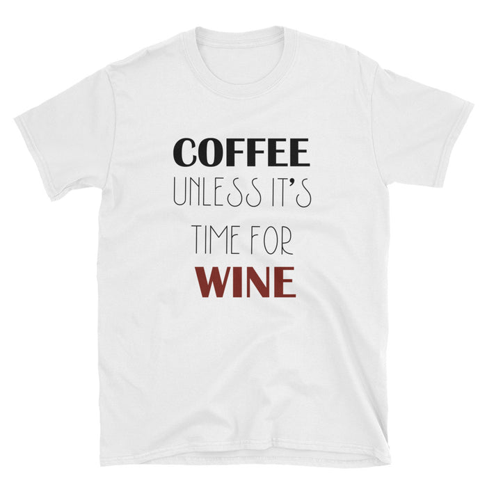 Coffee Unless It's Time For Wine Short-Sleeve T-Shirt