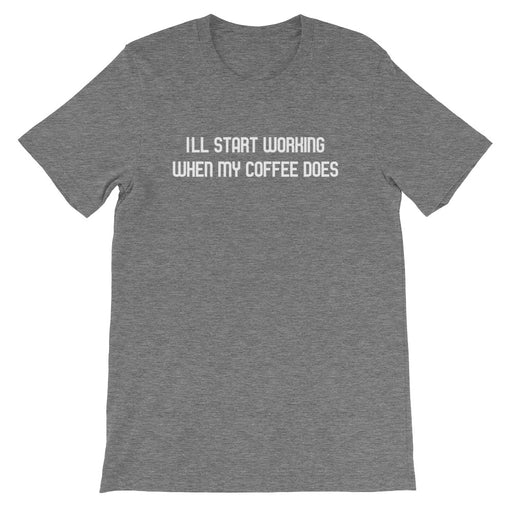 I'll Start Working Short-Sleeve T-Shirt