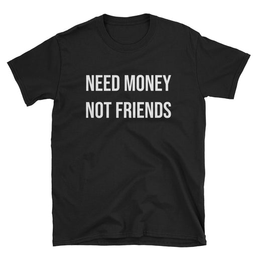Need Money Not Friends Short-Sleeve T-Shirt