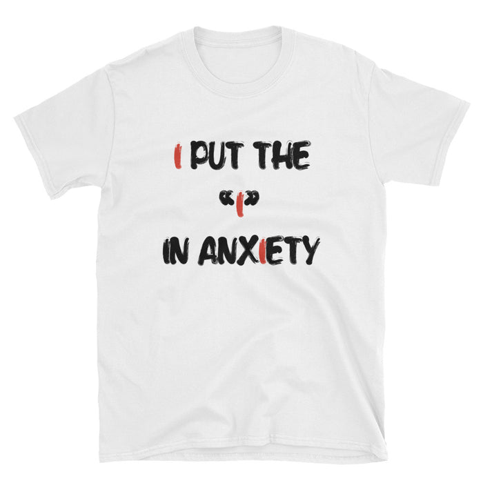 I Put the I in Anxiety Short-Sleeve T-Shirt