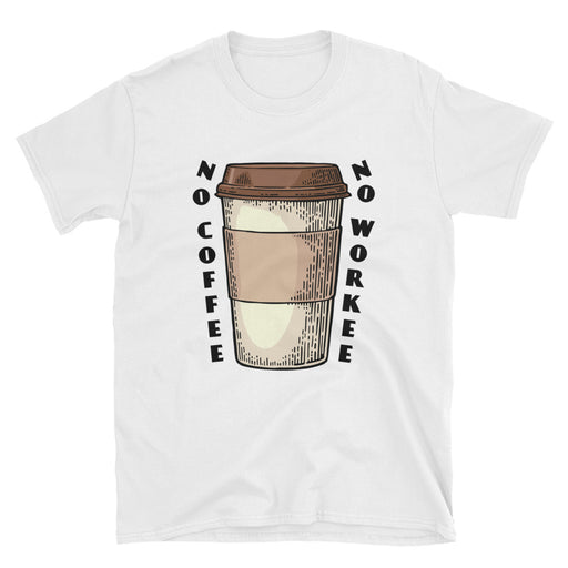 No Coffee No Workee Short-Sleeve T-Shirt