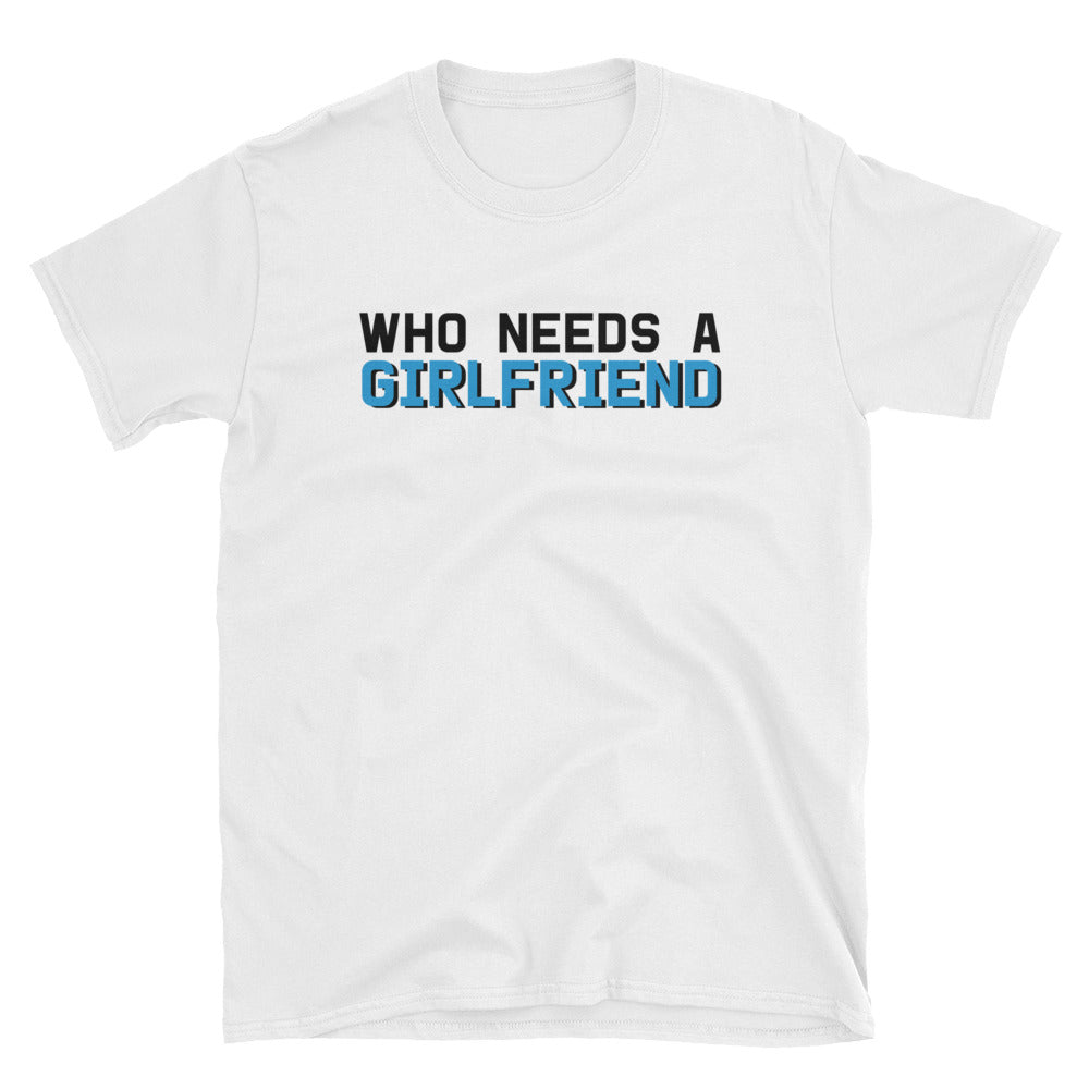 Who Needs A Girlfriend Short-Sleeve T-Shirt