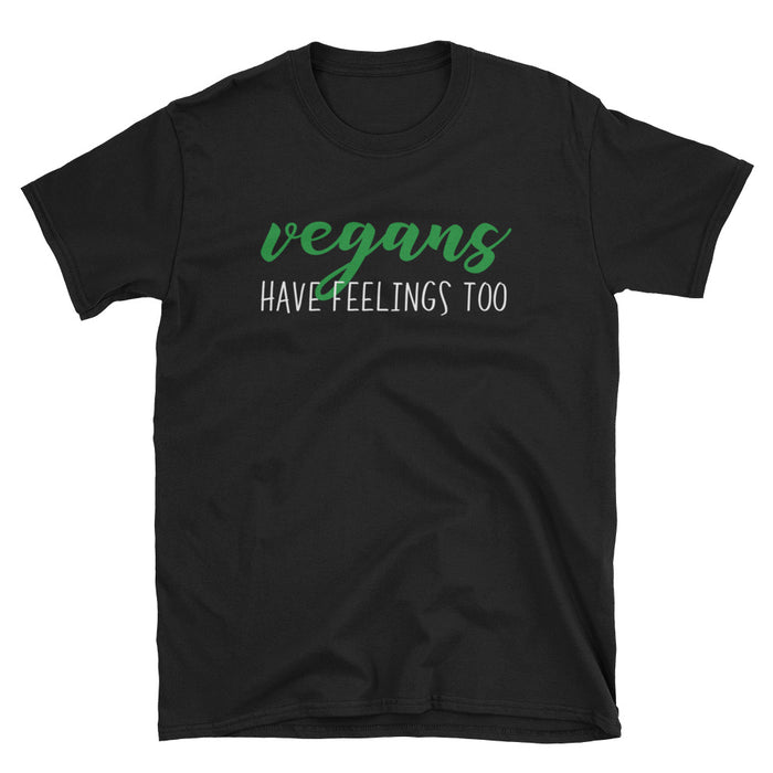Vegans Have Feelings Too Short-Sleeve T-Shirt