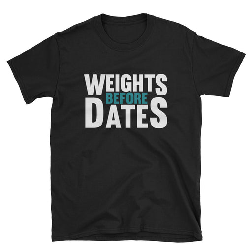 Weights Before Dates Short-Sleeve T-Shirt