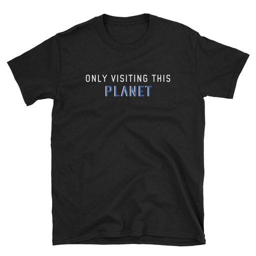 Only Visiting This Planet Short-Sleeve T-Shirt