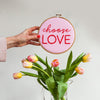 Choose Love Embroidery Hoop Sign - Make & Mend