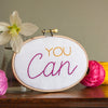 'You Can' Embroidery Hoop Sign - Make & Mend