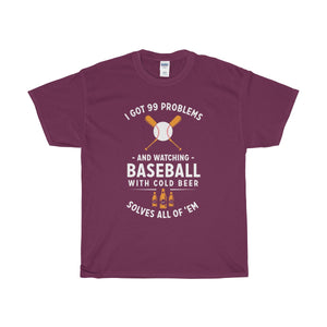 I Got 99 Problems and Watching Baseball with Cold Beer Solves All of 'Em Unisex T-Shirt™