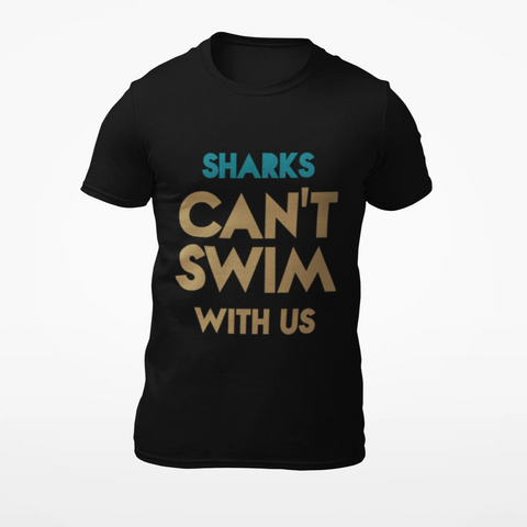 Sharks Can't Swim With Us Shirts