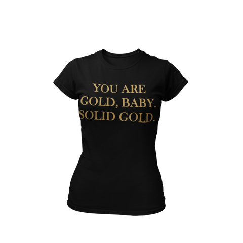 You Are Gold. Solid Gold- Ladies