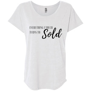 EVERYTHING I TOUCH TURNS TO SOLD Loose Fit Women's Shirt
