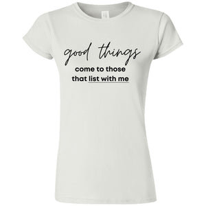 Good Things Come to Those that List with Me G640L Softstyle Ladies' T-Shirt