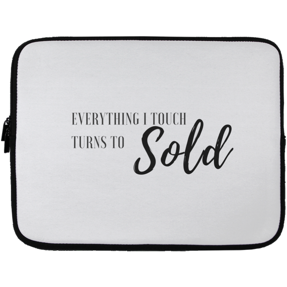 EVERYTHING I TOUCH TURNS TO SOLD Laptop Sleeve - 13 inch