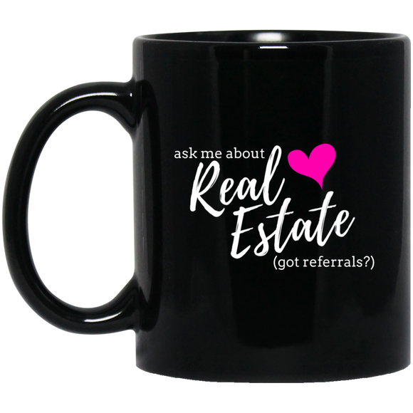 Ask Me About Real Estate - Got Referrals? 11 oz. Black Mug
