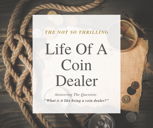 The Surprisingly Mundane Life Of A Coin Dealer