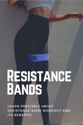 Resistance Bands and Learn Precisely About Resistance Bands Workout and its Benefits