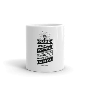 Hard Work Is Never Going Out Of Style Mug