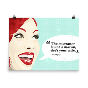 The Customer Is Not A Moron, She's Your Wife Print