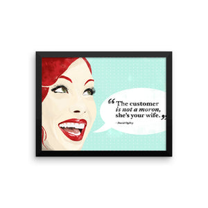 The Customer Is Not A Moron, She's Your Wife Framed Print