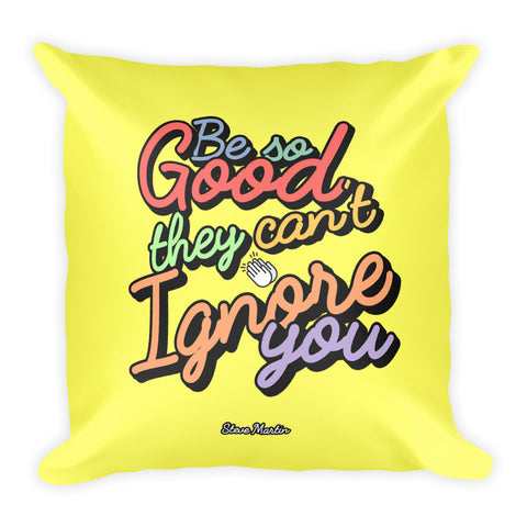 Be So Good They Can't Ignore You Pillow