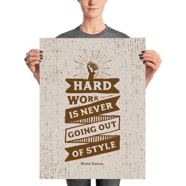Hard Work Is Never Going Out Of Style Print