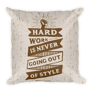Hard Work Is Never Going Out Of Style Pillow