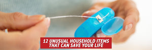 12 Unusual Household Items That Can Save Your Life