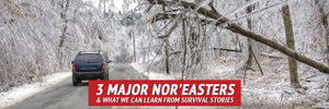 3 Major Nor'easters & What We Can Learn