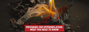 Preparing for Hyperinflation: What You Need to Know