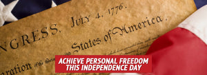 Achieve Personal Freedom This Independence Day