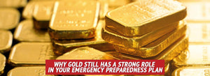 Why Gold Still Has a Strong Role  In Your Emergency Preparedness Plan
