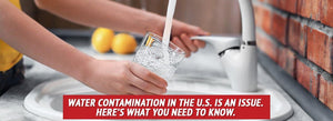 Water Contamination in the U.S. Is an Issue. Here's What You Need to Know.