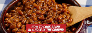 How to Cook Beans in a Hole in the Ground