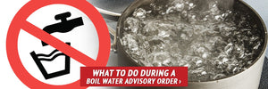 What to Do during a Boil Water Advisory Order