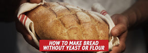 How to Make Bread without Yeast or Flour