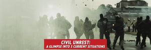 Civil Unrest: A Glimpse Into 3 Current Situations and Applicable Lessons