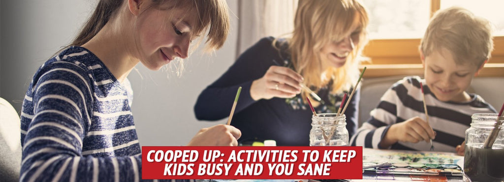 Cooped Up: Activities to Keep Kids Busy and You Sane