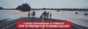 Lessons from Nebraska to Tennessee: Tips to Survive Flooding Fallout